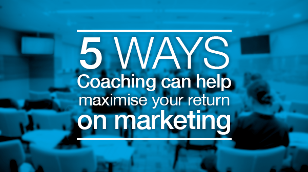 5-ways-Coaching-can-help-maximise-your-return-on-marketing